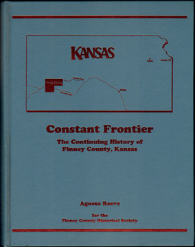 Constant Frontier: The Continuing History of Finney County, Kansas , by Agnesa Reeve, genealogy, biographies