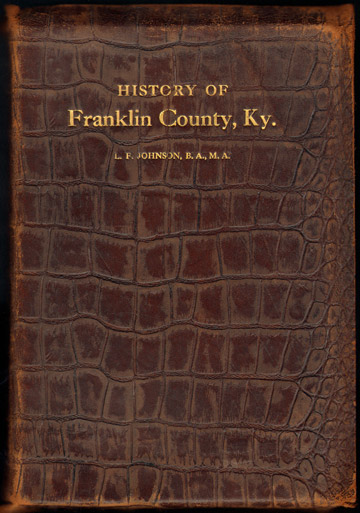 History of Franklin County, Kentucky by L. F. Johnson, Frankfort, KY