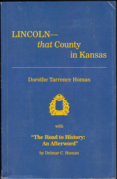Lincoln: That County in Kansas, by Dorothe Tarrence Homan, history, photos