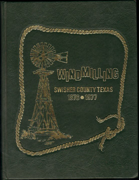 Windmilling: SWISHER COUNTY, TEXAS History 1876-1977, genealogy, biography, photos